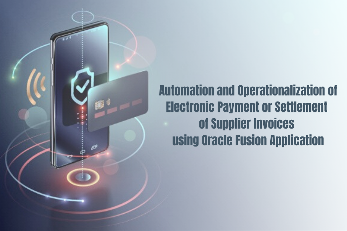 Automation and operationalization of electronic payment or settlement of Supplier invoices using Oracle Fusion Application