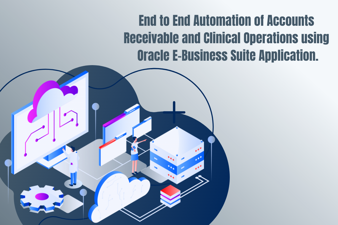 End to End Automation of Accounts Receivable and Clinical Operations using Oracle E-Business Suite Application