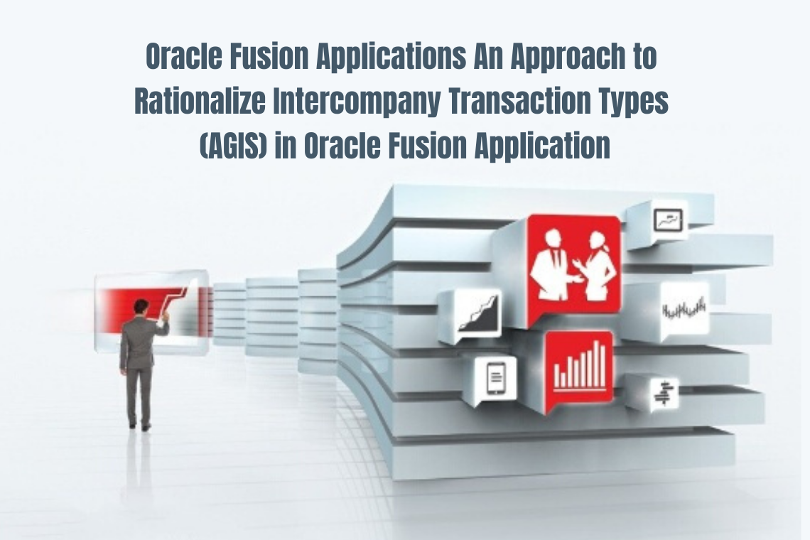 Oracle Fusion Applications – An Approach to Rationalize Intercompany Transaction Types (AGIS) in Oracle Fusion Application